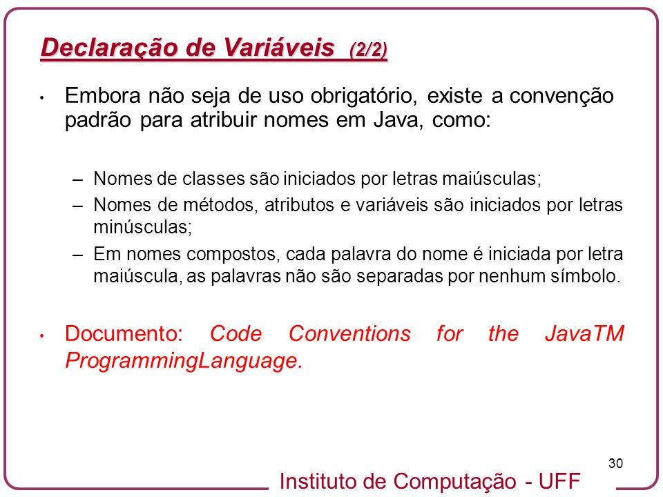 Instituto de Computação - UFF 30 Declaração de Variáveis (2/2) Embora não seja de uso obrigatório, existe a convenção padrão para atribuir nomes em Ja