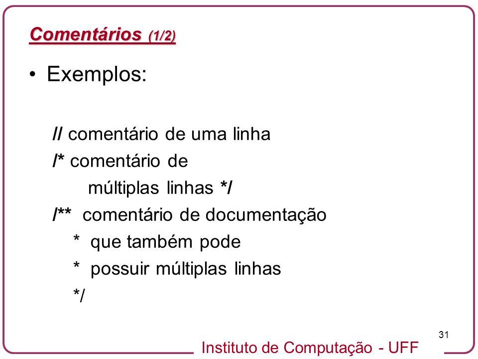Instituto de Computação - UFF 31 Comentários (1/2) Exemplos: // comentário de uma linha /* comentário de múltiplas linhas */ /** comentário de documen