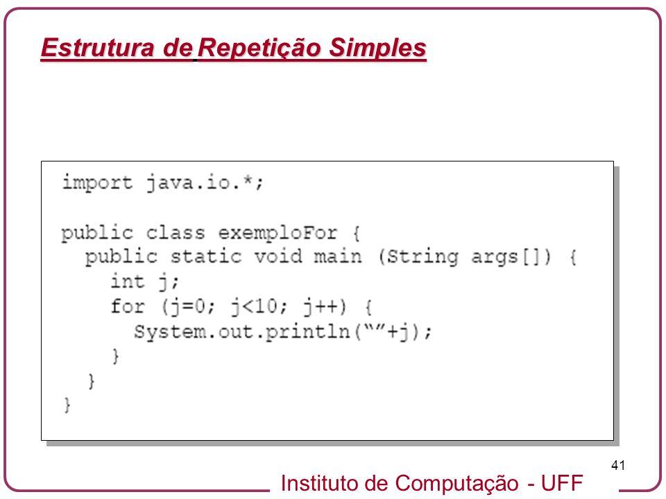 Instituto de Computação - UFF 41 Estrutura deRepetição Simples Estrutura de Repetição Simples