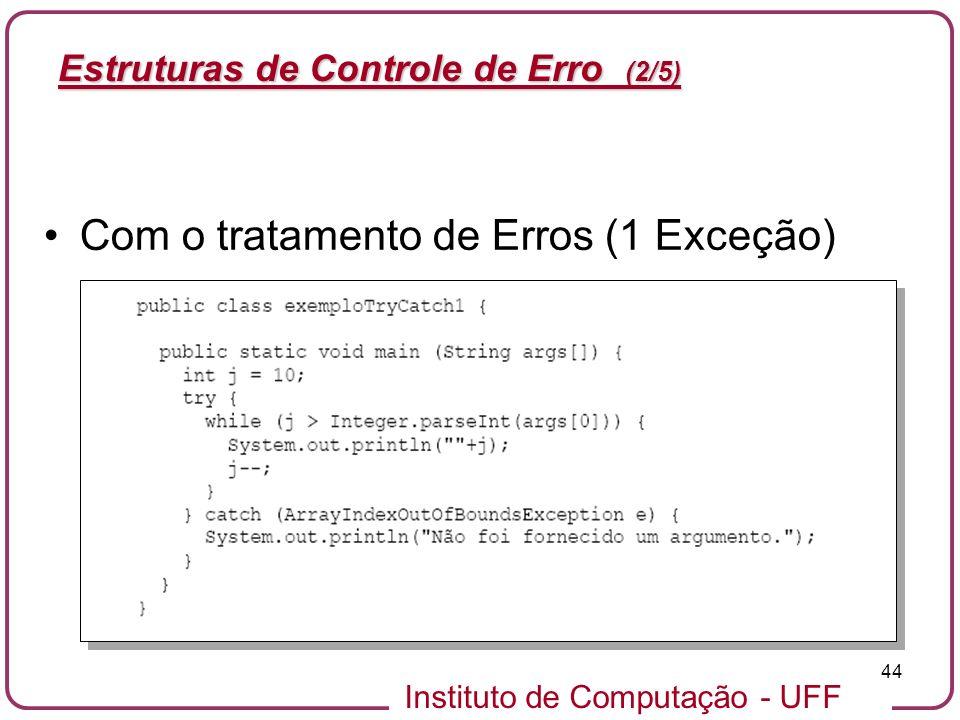 Instituto de Computação - UFF 44 Estruturas de Controle de Erro (2/5) Com o tratamento de Erros (1 Exceção)