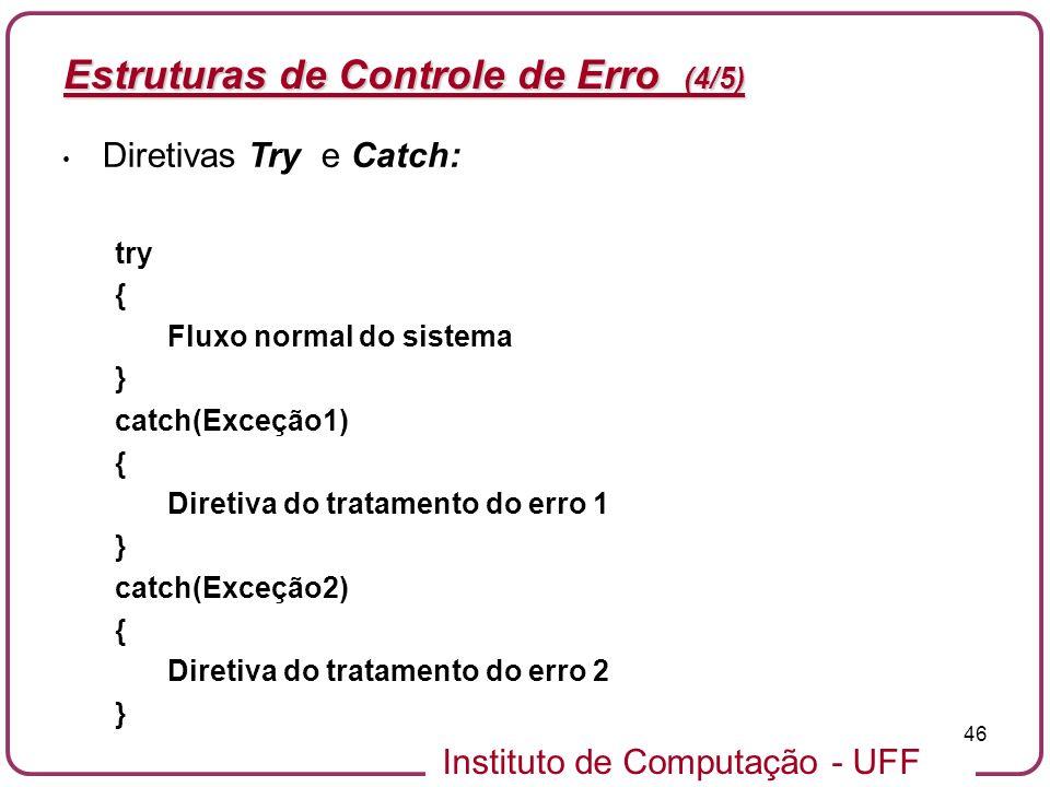 Instituto de Computação - UFF 46 Estruturas de Controle de Erro (4/5) Diretivas Try e Catch: try { Fluxo normal do sistema } catch(Exceção1) { Diretiv