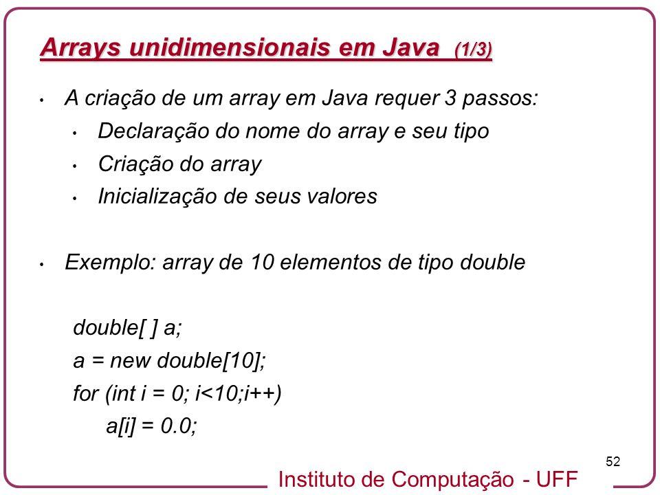Instituto de Computação - UFF 52 Arrays unidimensionais em Java (1/3) A criação de um array em Java requer 3 passos: Declaração do nome do array e seu