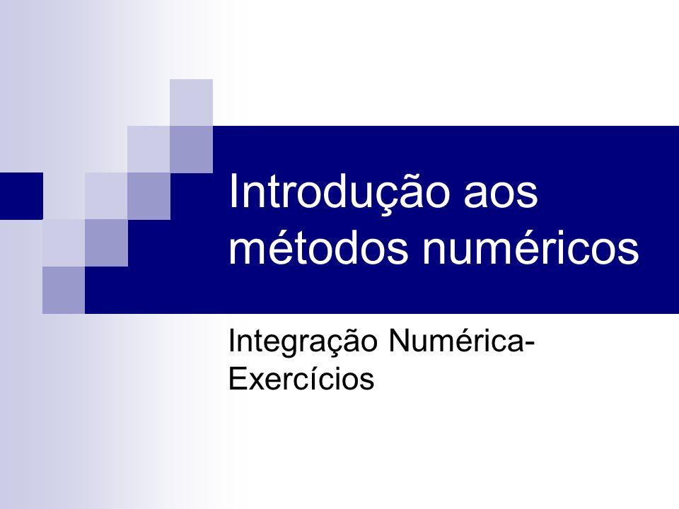 Exercício 1 Sejam os pontos Sabendo que a regra 1/3 de Simpson é, em geral mais precisa que a regra dos trapézios, qual seria o modo mais adequado de calcular a integral de f(x) no intervalo [0,1].