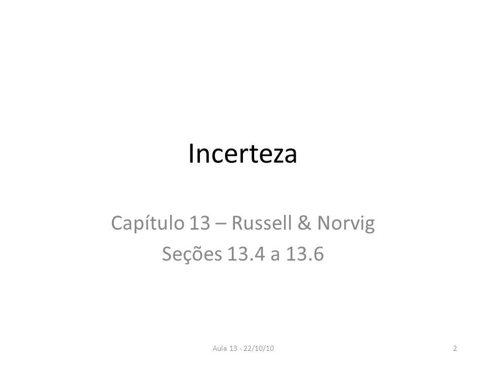 Aula 13 - 22/10/10 Incerteza Capítulo 13 – Russell & Norvig Seções 13.4 a 13.6 2