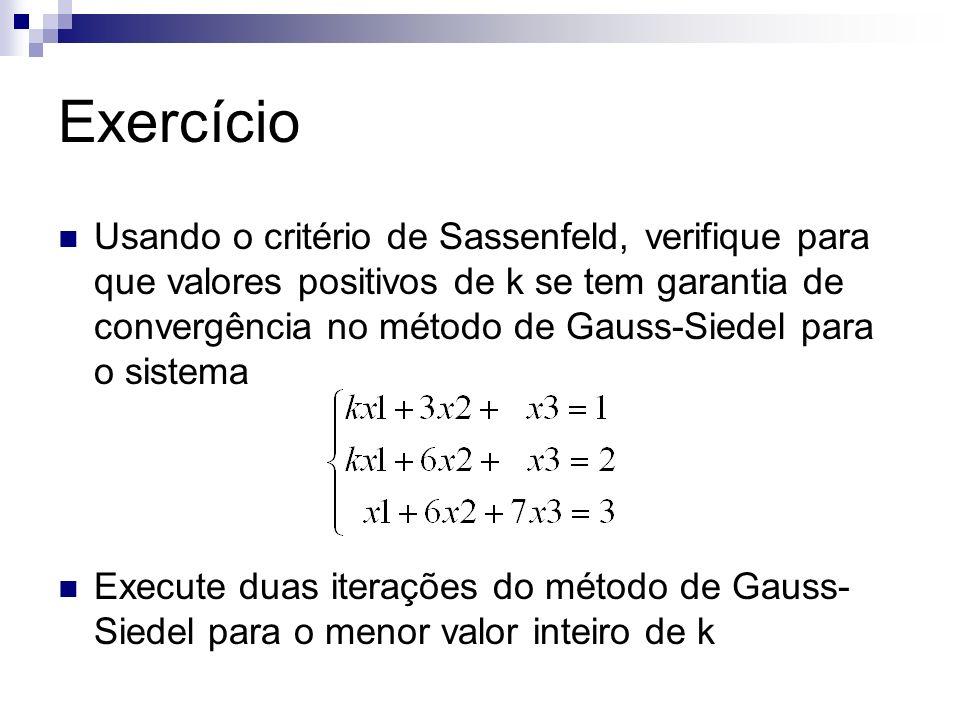 Exercício Usando o critério de Sassenfeld, verifique para que valores positivos de k se tem garantia de convergência no método de Gauss-Siedel para o