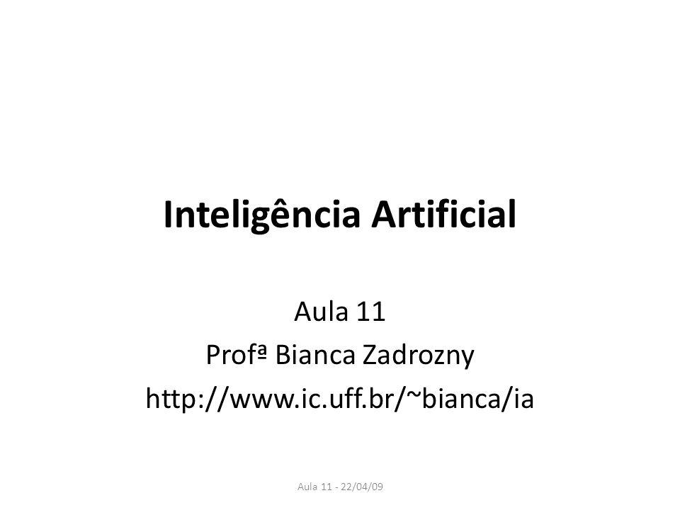 Aula 11 - 22/04/09 Inteligência Artificial Aula 11 Profª Bianca Zadrozny http://www.ic.uff.br/~bianca/ia
