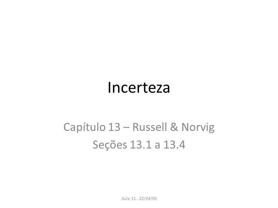 Aula 11 - 22/04/09 Incerteza Capítulo 13 – Russell & Norvig Seções 13.1 a 13.4