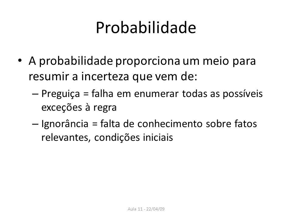 Aula 11 - 22/04/09 Probabilidade A probabilidade proporciona um meio para resumir a incerteza que vem de: – Preguiça = falha em enumerar todas as poss