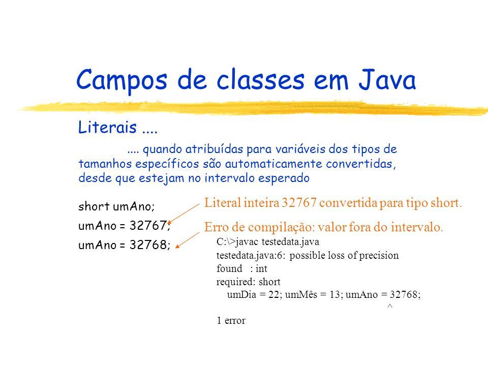 Campos de classes em Java Literais........ quando atribuídas para variáveis dos tipos de tamanhos específicos são automaticamente convertidas, desde q