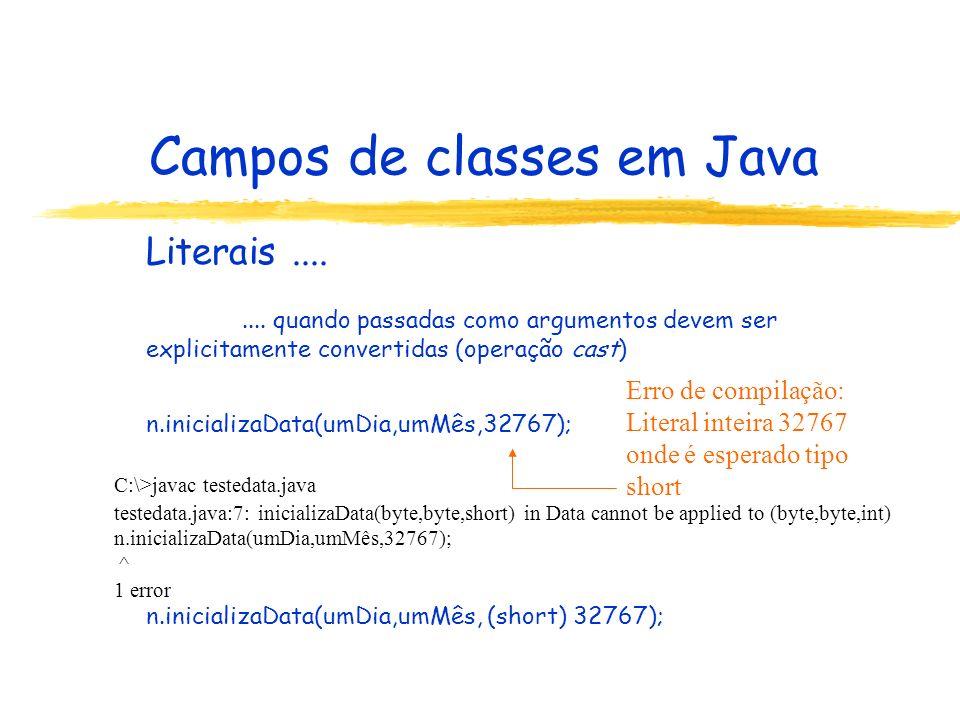 Campos de classes em Java Literais........ quando passadas como argumentos devem ser explicitamente convertidas (operação cast) n.inicializaData(umDia