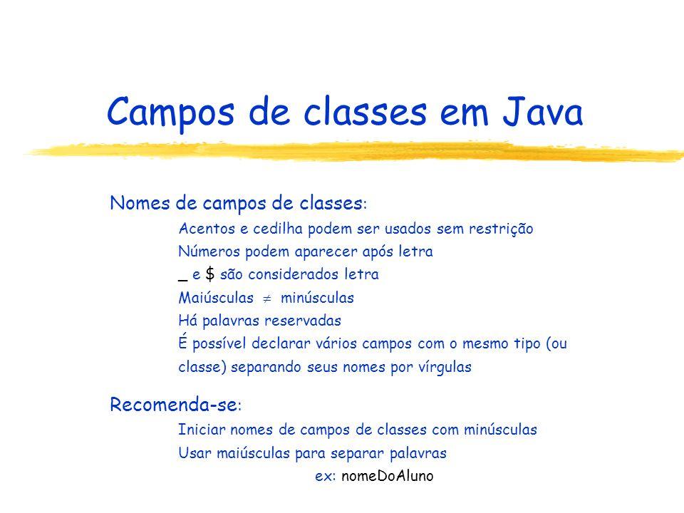 Campos de classes em Java Nomes de campos de classes : Acentos e cedilha podem ser usados sem restrição Números podem aparecer após letra _ e $ são co