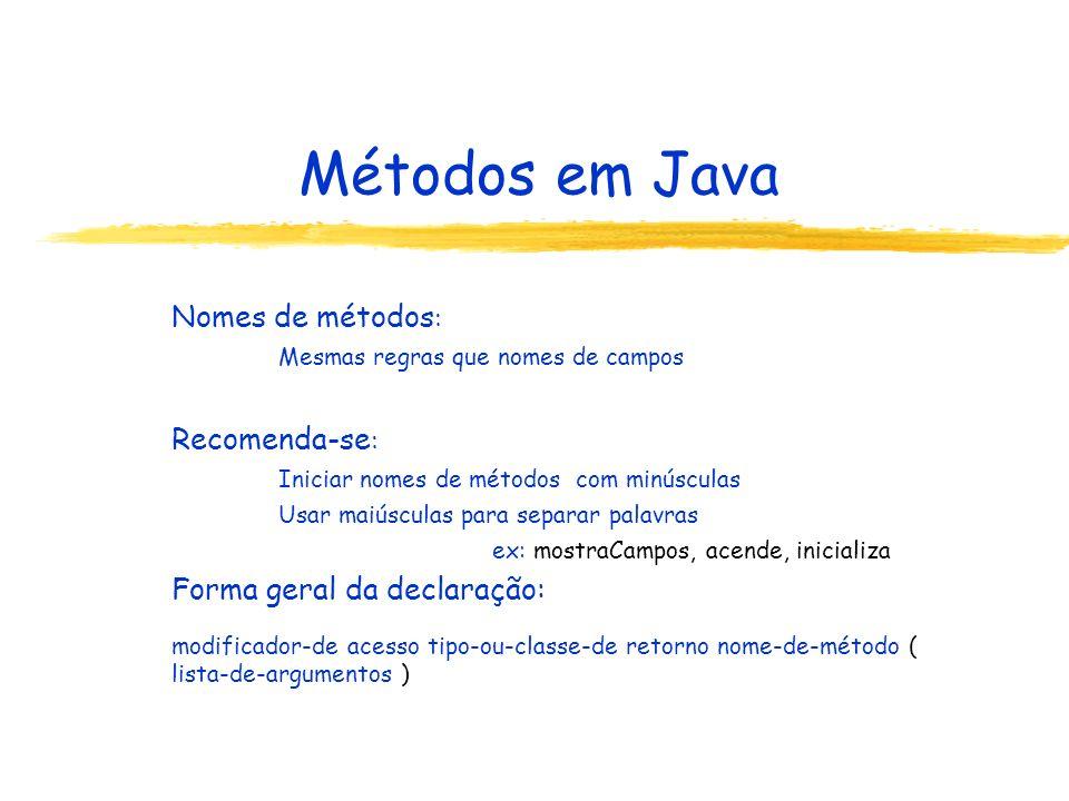 Métodos em Java Nomes de métodos : Mesmas regras que nomes de campos Recomenda-se : Iniciar nomes de métodos com minúsculas Usar maiúsculas para separ