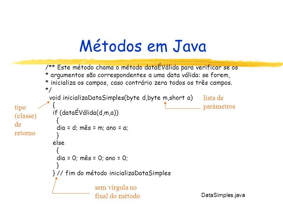 Métodos em Java /** Este método chama o método dataÉVálida para verificar se os * argumentos são correspondentes a uma data válida: se forem, * inicia