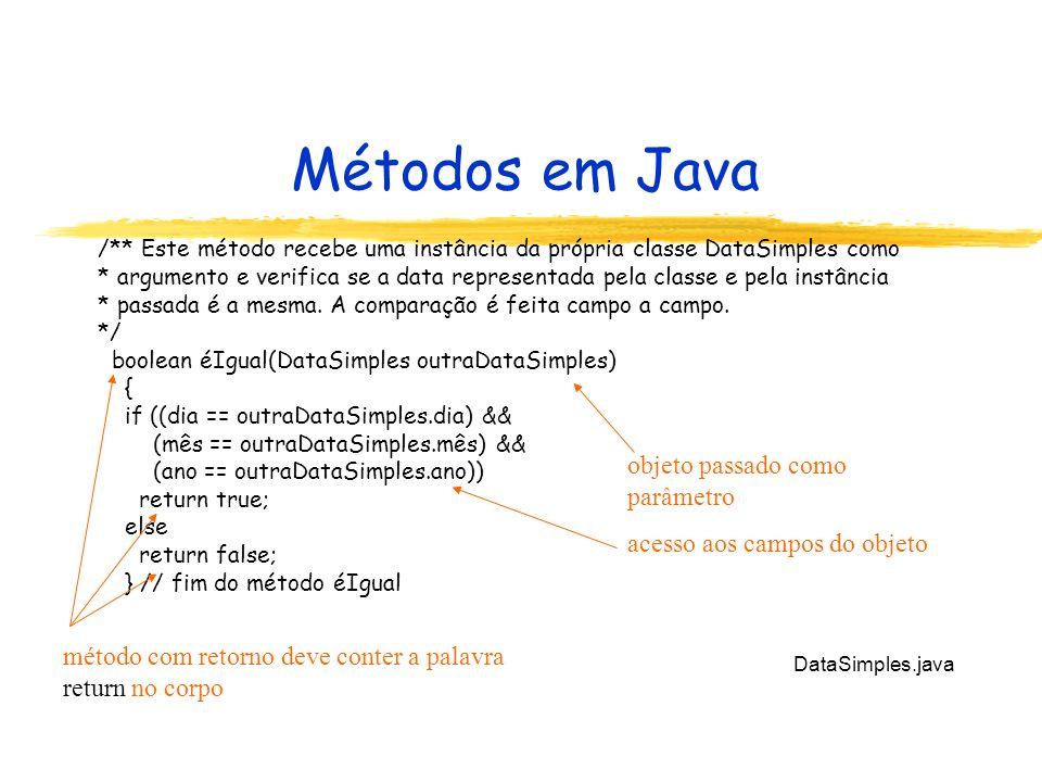 Métodos em Java /** Este método recebe uma instância da própria classe DataSimples como * argumento e verifica se a data representada pela classe e pe
