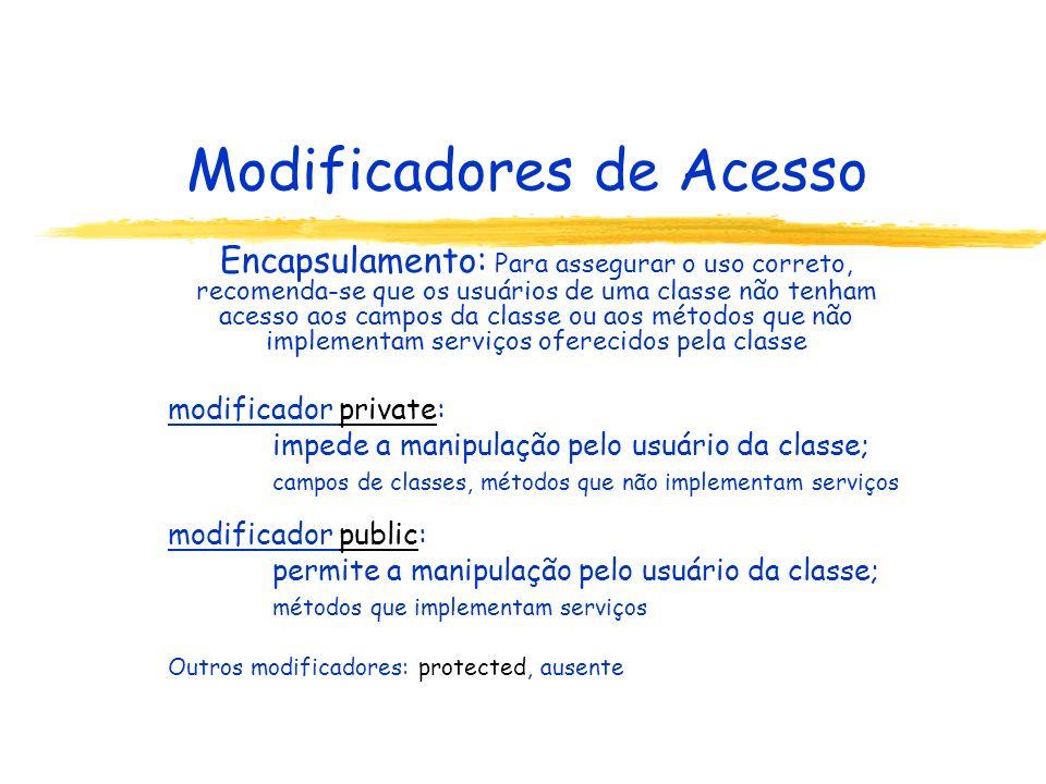 Modificadores de Acesso Encapsulamento: Para assegurar o uso correto, recomenda-se que os usuários de uma classe não tenham acesso aos campos da class
