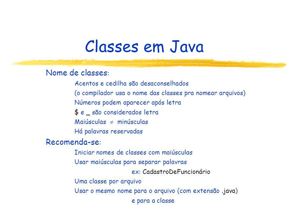 Classes em Java Nome de classes : Acentos e cedilha são desaconselhados (o compilador usa o nome das classes pra nomear arquivos) Números podem aparec