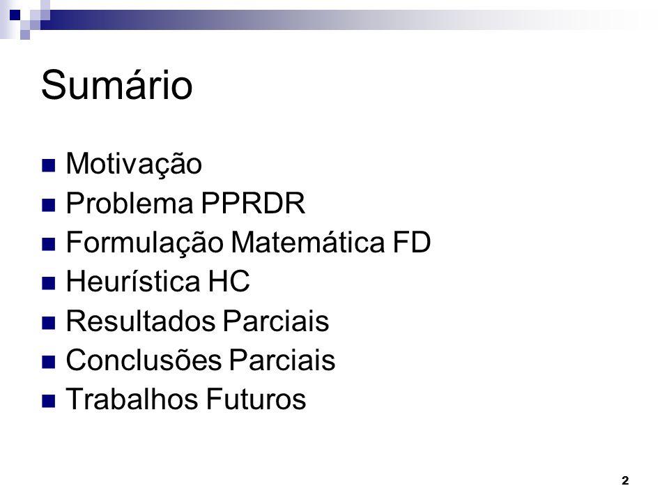 2 Sumário Motivação Problema PPRDR Formulação Matemática FD Heurística HC Resultados Parciais Conclusões Parciais Trabalhos Futuros