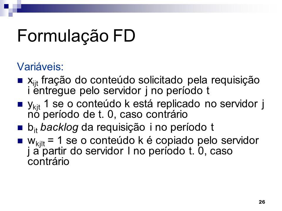 26 Formulação FD Variáveis: x ijt fração do conteúdo solicitado pela requisição i entregue pelo servidor j no período t y kjt 1 se o conteúdo k está r