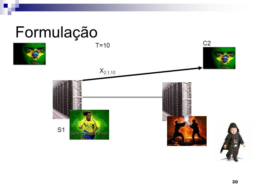 30 Formulação T=10 S1 C2 X 2,1,10