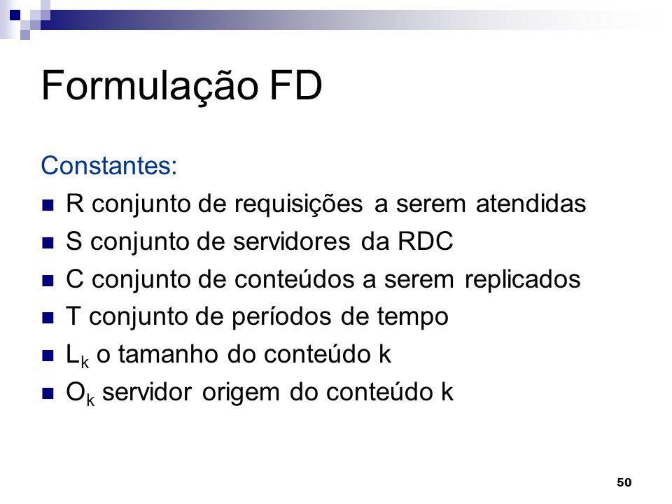 50 Formulação FD Constantes: R conjunto de requisições a serem atendidas S conjunto de servidores da RDC C conjunto de conteúdos a serem replicados T