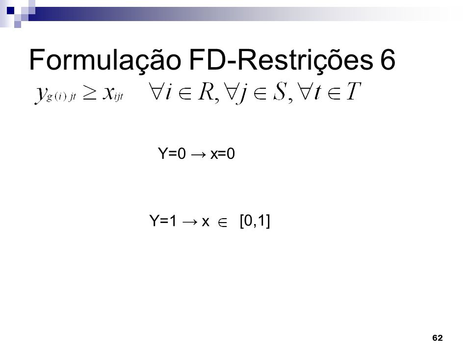 62 Formulação FD-Restrições 6 Y=0 x=0 Y=1 x [0,1]