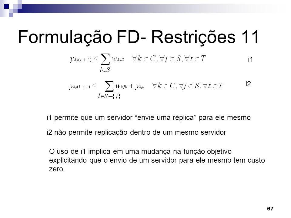 67 Formulação FD- Restrições 11 i1 permite que um servidor envie uma réplica para ele mesmo i1 i2 i2 não permite replicação dentro de um mesmo servido