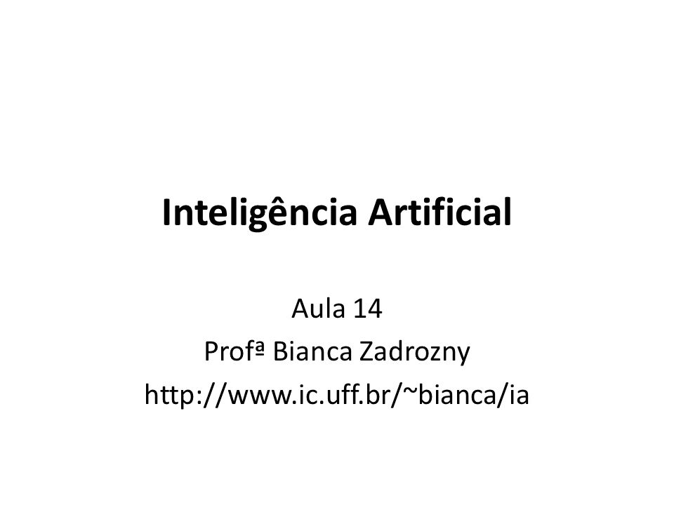 Inteligência Artificial Aula 14 Profª Bianca Zadrozny http://www.ic.uff.br/~bianca/ia