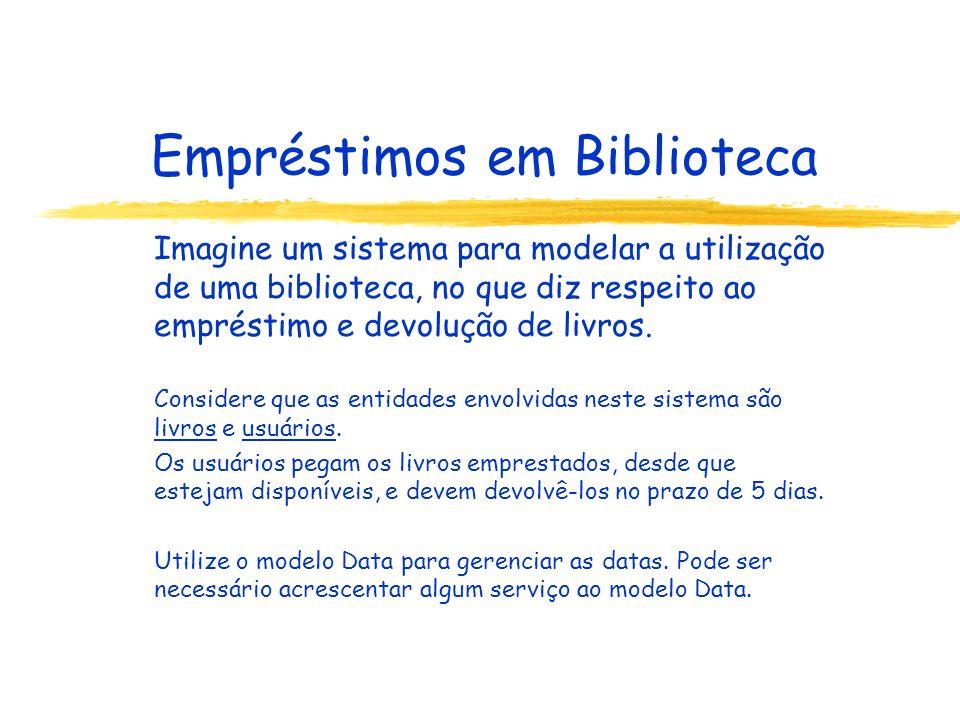 Empréstimos em Biblioteca Imagine um sistema para modelar a utilização de uma biblioteca, no que diz respeito ao empréstimo e devolução de livros. Con