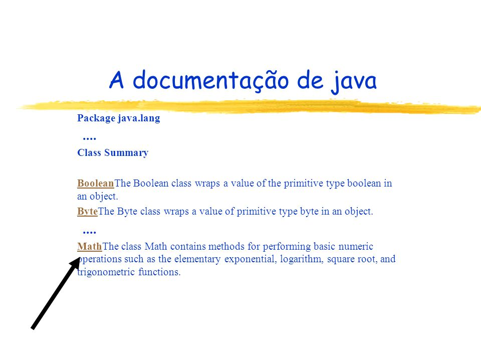 A documentação de java Package java.lang.... Class Summary BooleanBooleanThe Boolean class wraps a value of the primitive type boolean in an object. B