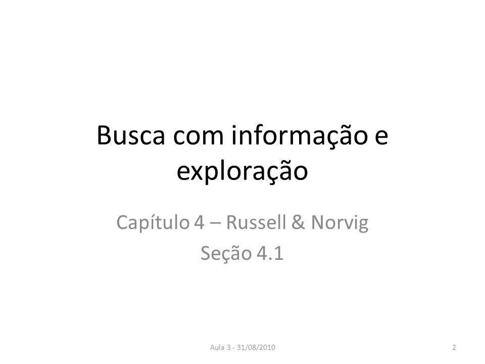 Aula 3 - 31/08/2010 Busca com informação (ou heurística) Utiliza conhecimento específico sobre o problema para encontrar soluções de forma mais eficiente do que a busca cega.
