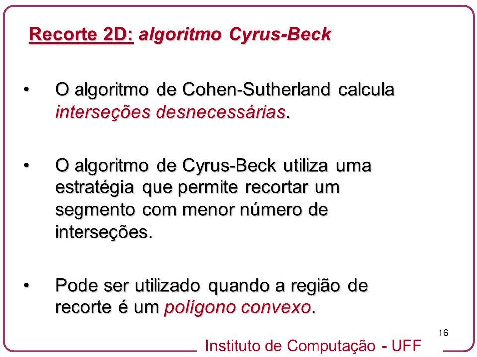 Instituto de Computação - UFF 16 O algoritmo de Cohen-Sutherland calcula interseções desnecessárias.O algoritmo de Cohen-Sutherland calcula interseçõe