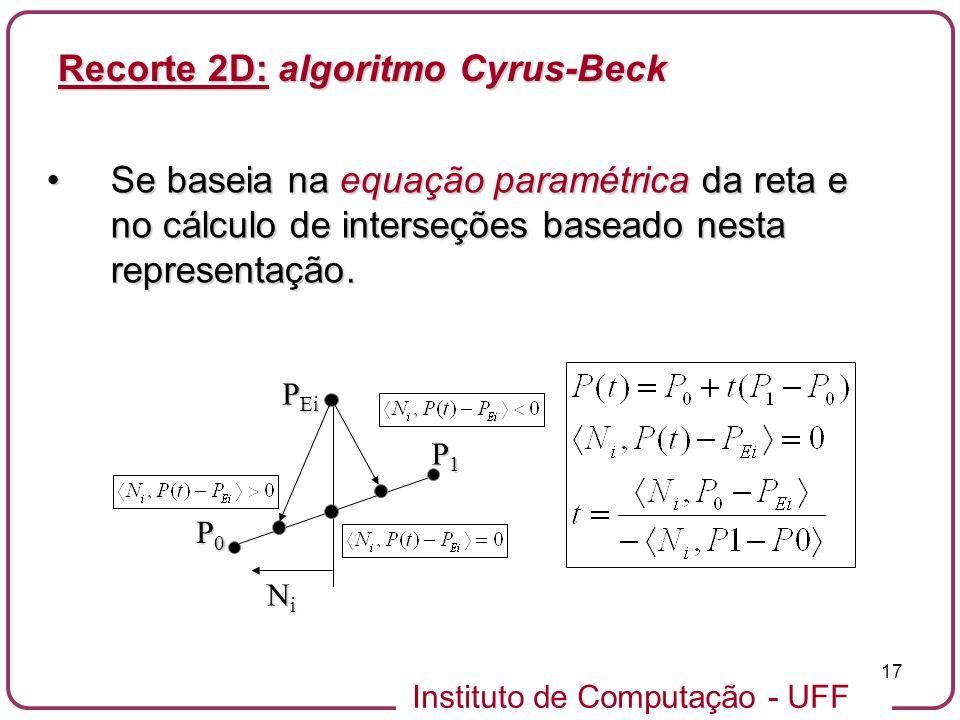 Instituto de Computação - UFF 17 Se baseia na equação paramétrica da reta e no cálculo de interseções baseado nesta representação.Se baseia na equação