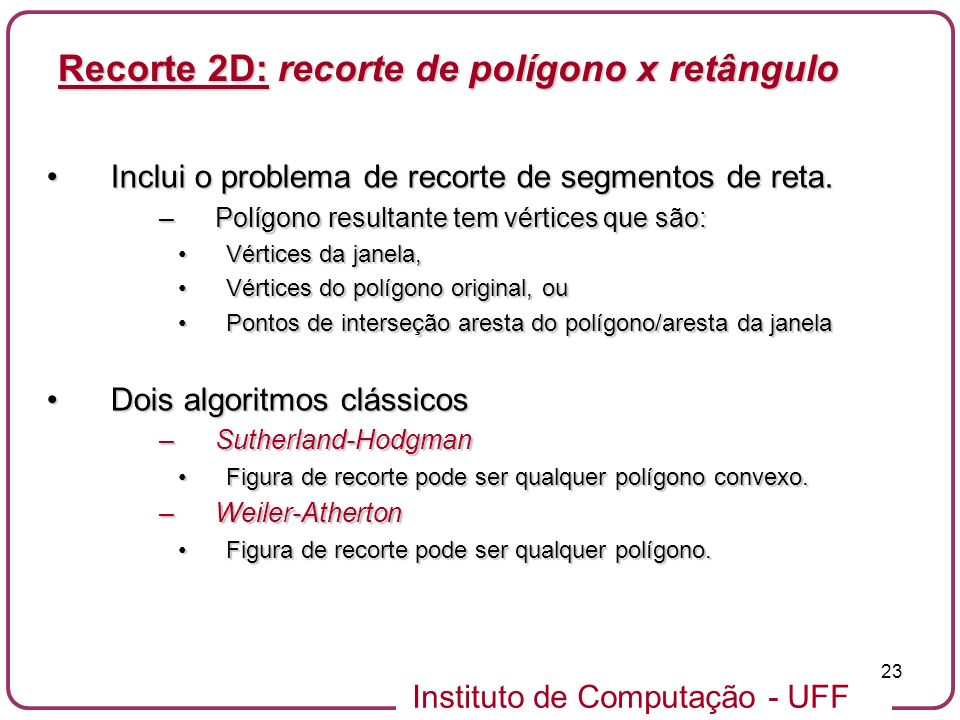 Instituto de Computação - UFF 23 Inclui o problema de recorte de segmentos de reta.Inclui o problema de recorte de segmentos de reta. –Polígono result