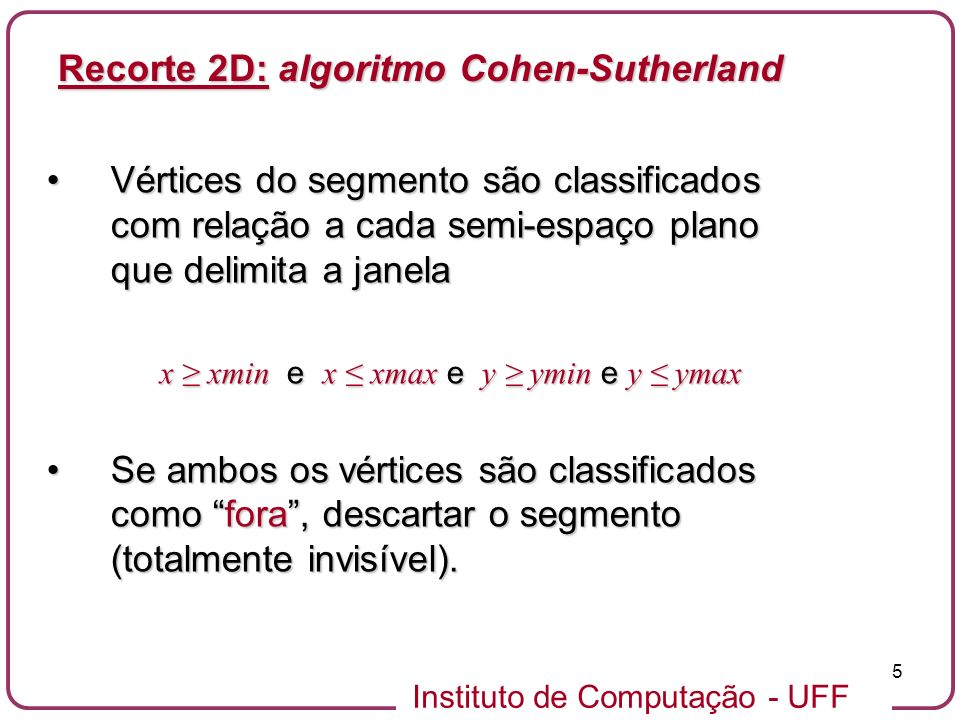 Instituto de Computação - UFF 5 Vértices do segmento são classificados com relação a cada semi-espaço plano que delimita a janelaVértices do segmento