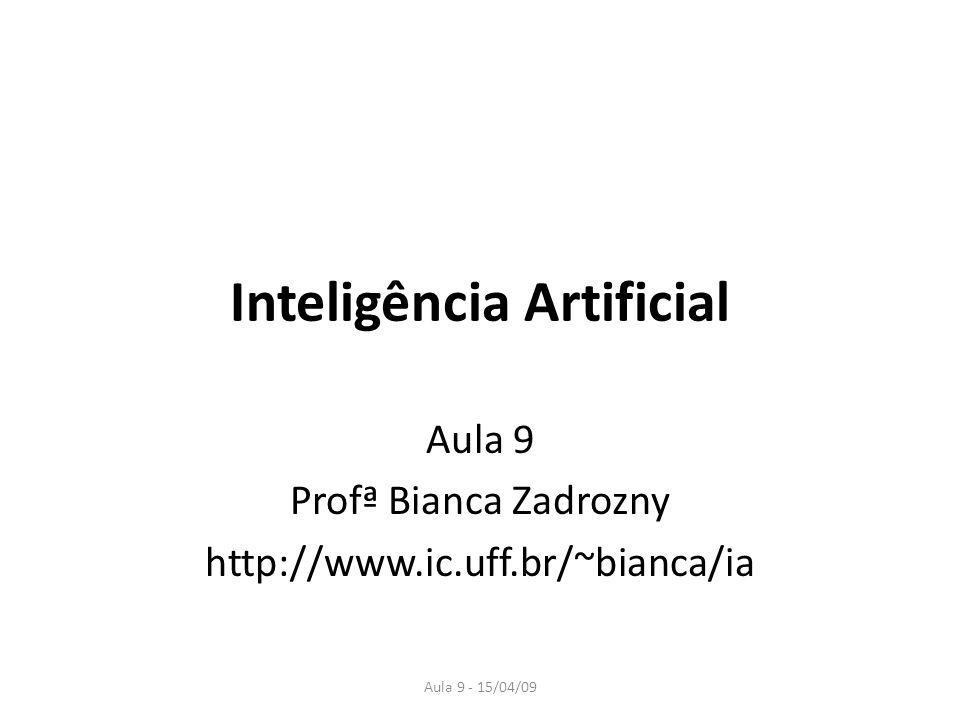 Aula 9 - 15/04/09 Inteligência Artificial Aula 9 Profª Bianca Zadrozny http://www.ic.uff.br/~bianca/ia