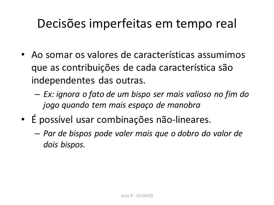 Aula 9 - 15/04/09 Decisões imperfeitas em tempo real Ao somar os valores de características assumimos que as contribuições de cada característica são