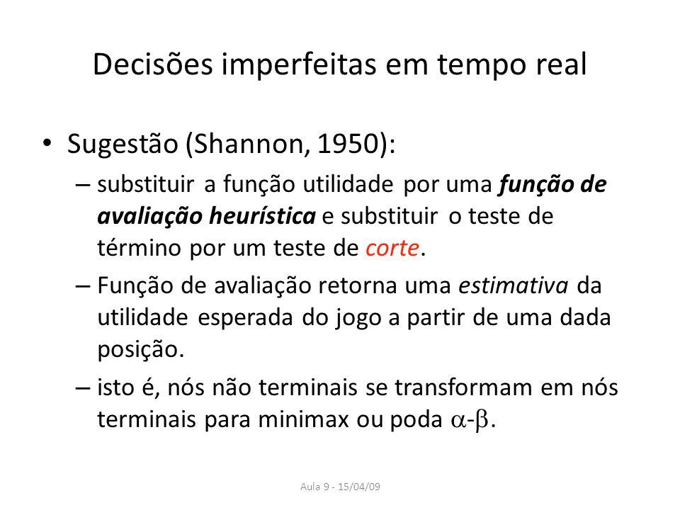 Aula 9 - 15/04/09 Decisões imperfeitas em tempo real Sugestão (Shannon, 1950): – substituir a função utilidade por uma função de avaliação heurística