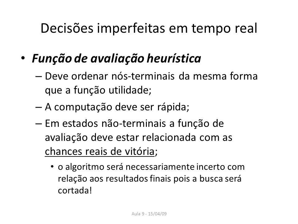 Aula 9 - 15/04/09 Decisões imperfeitas em tempo real Função de avaliação heurística – Deve ordenar nós-terminais da mesma forma que a função utilidade