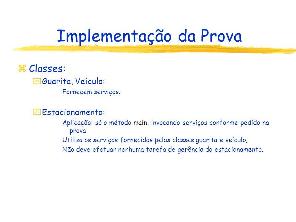 Implementação da Prova zClasses: yGuarita, Veículo: Fornecem serviços. yEstacionamento: Aplicação: só o método main, invocando serviços conforme pedid