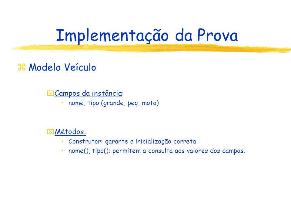 Implementação da Prova zModelo Veículo xCampos da instância: nome, tipo (grande, peq, moto) xMétodos: Construtor: garante a inicialização correta nome