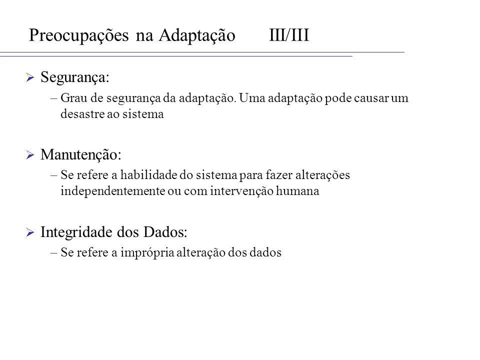 Preocupações na AdaptaçãoIII/III Segurança: –Grau de segurança da adaptação. Uma adaptação pode causar um desastre ao sistema Manutenção: –Se refere a