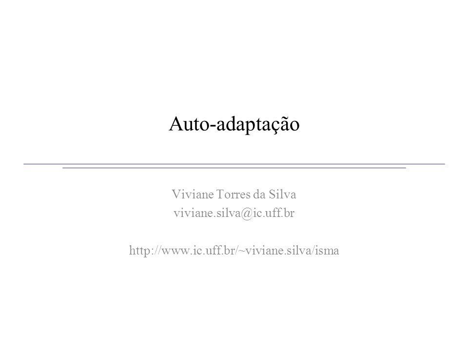 Auto-adaptação Viviane Torres da Silva viviane.silva@ic.uff.br http://www.ic.uff.br/~viviane.silva/isma