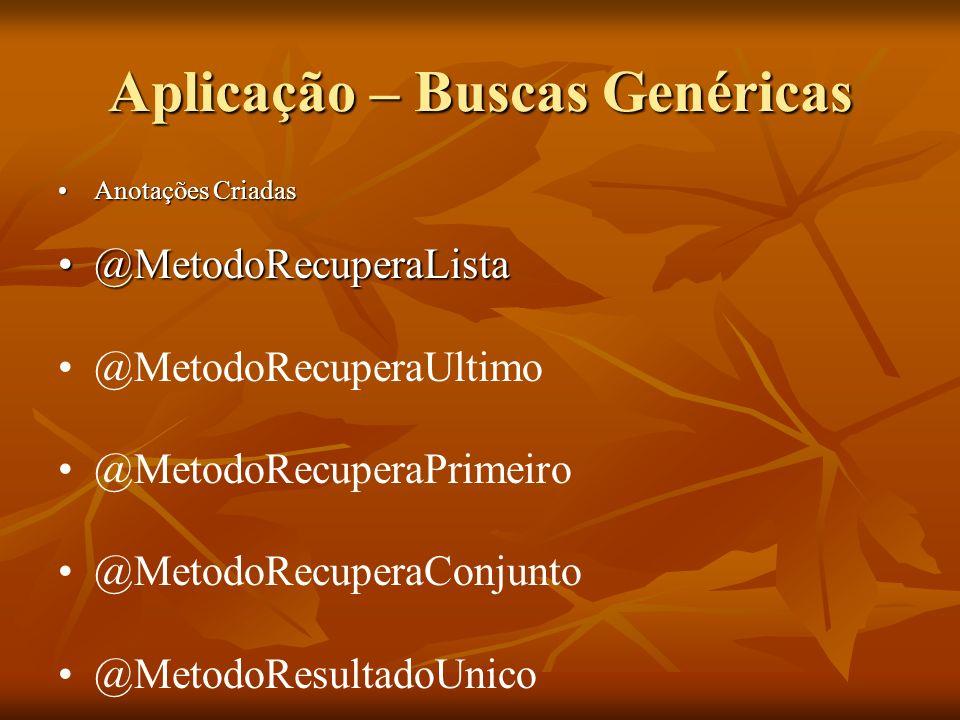 Aplicação – Buscas Genéricas Anotações CriadasAnotações Criadas @MetodoRecuperaLista@MetodoRecuperaLista @MetodoRecuperaUltimo @MetodoRecuperaPrimeiro