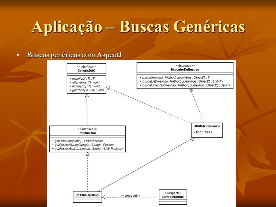 Aplicação – Buscas Genéricas Buscas genéricas com AspectJBuscas genéricas com AspectJ