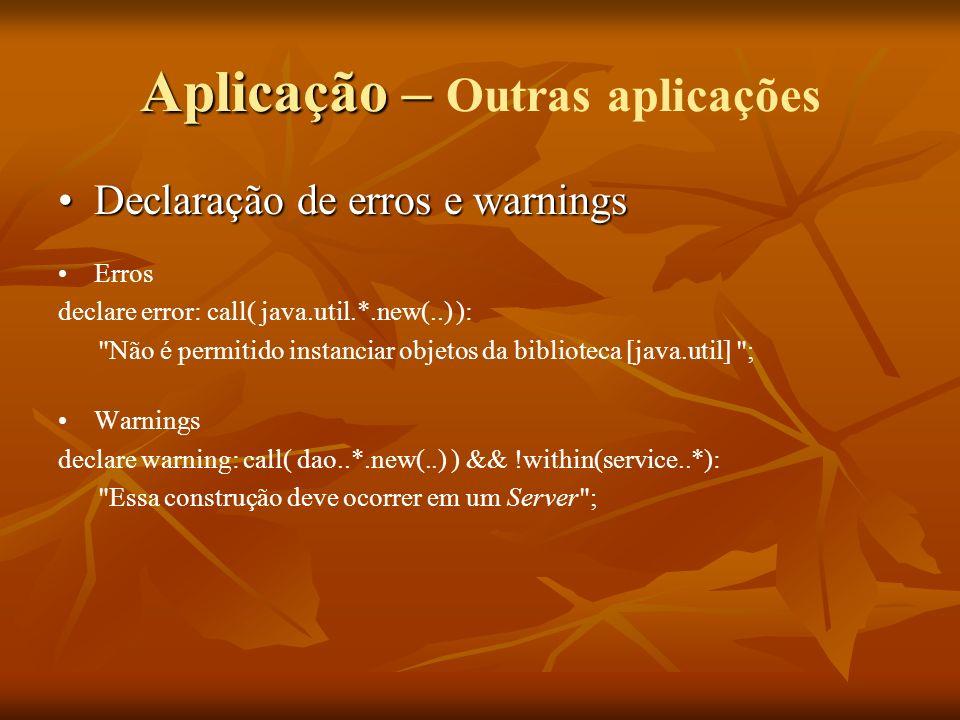Aplicação – Aplicação – Outras aplicações Declaração de erros e warningsDeclaração de erros e warnings Erros declare error: call( java.util.*.new(..)