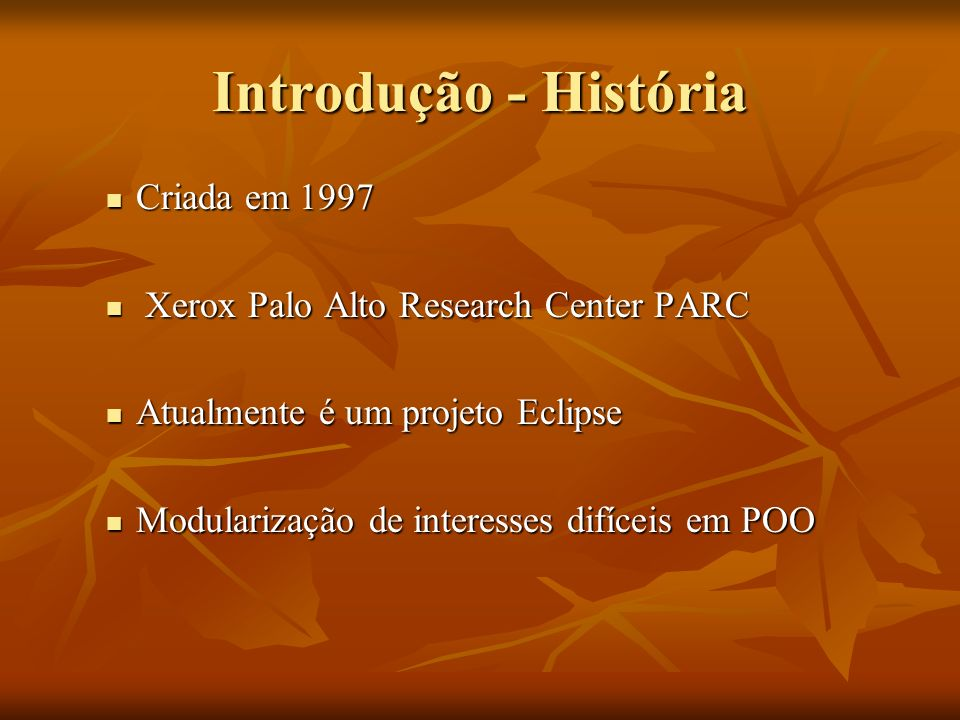 Introdução - História Criada em 1997 Criada em 1997 Xerox Palo Alto Research Center PARC Xerox Palo Alto Research Center PARC Atualmente é um projeto