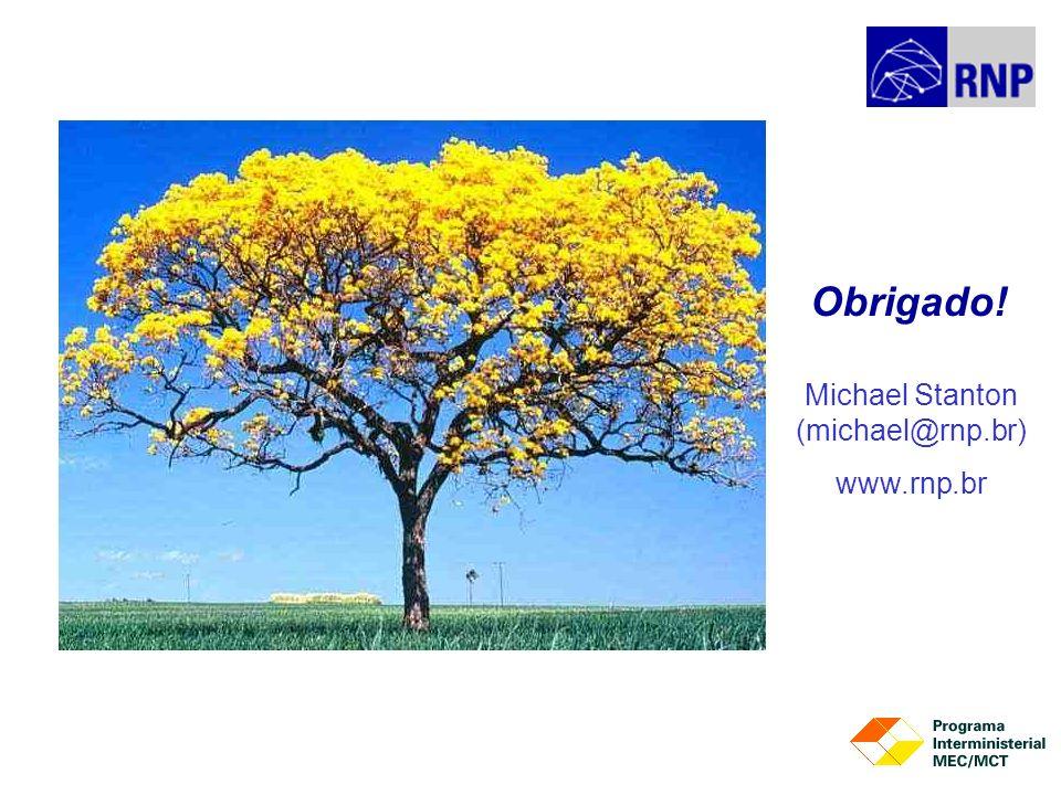 Michael Stanton (michael@rnp.br) www.rnp.br Obrigado!