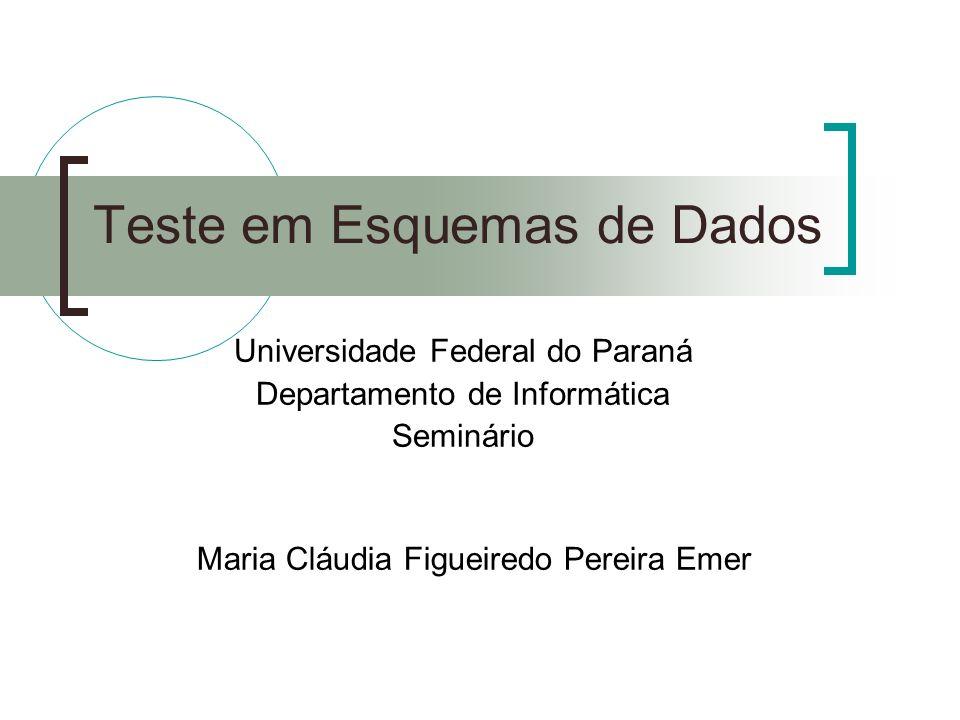 Teste em Esquemas de Dados Maria Cláudia Figueiredo Pereira Emer Universidade Federal do Paraná Departamento de Informática Seminário