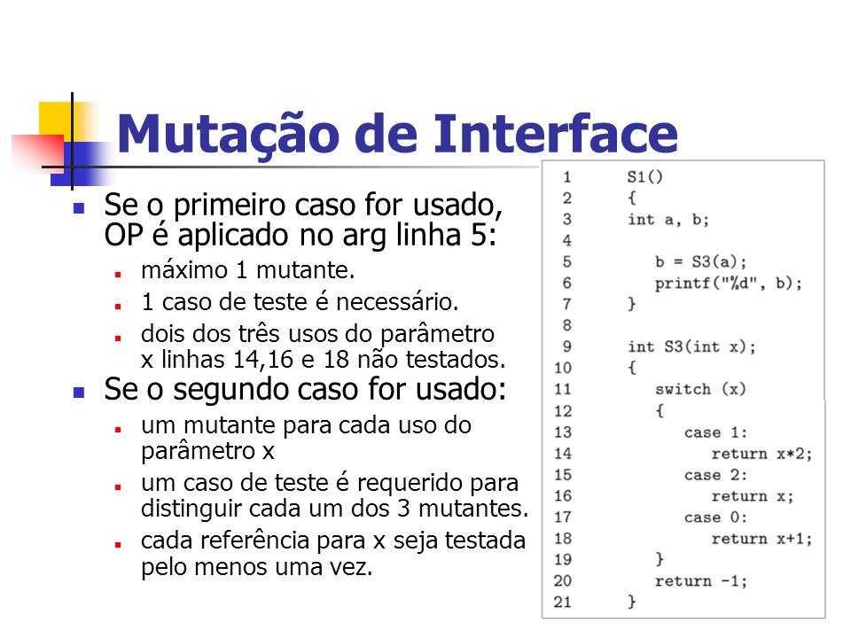 Mutação de Interface Se o primeiro caso for usado, OP é aplicado no arg linha 5: máximo 1 mutante.