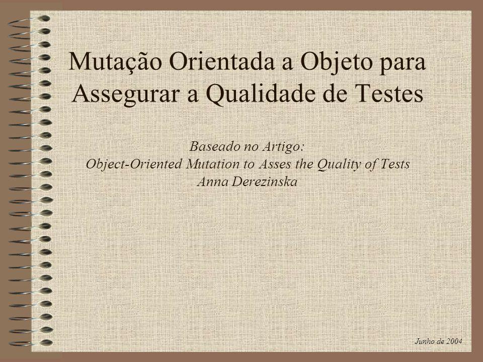 Mutação Orientada a Objeto para Assegurar a Qualidade de Testes Baseado no Artigo: Object-Oriented Mutation to Asses the Quality of Tests Anna Derezin